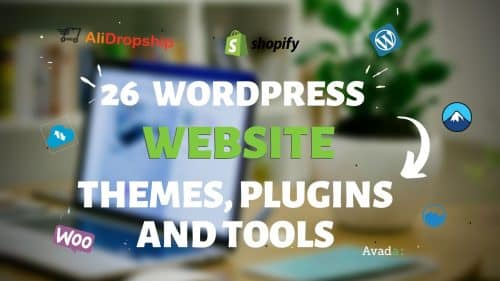 26 Wordpress Website Themes, Plugins and Tools You Must Use To Build or Manage Your Wordpress Website